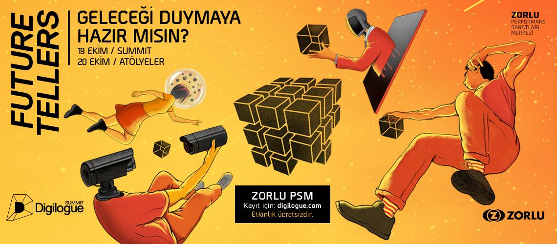 Zorlu Holding'in Zorlu PSM ile birlikte hayata geçirdiği Digilogue Summit- Future Tellers'18, 19-20 Ekim tarihlerinde Zorlu PSM'de gerçekleşecek.